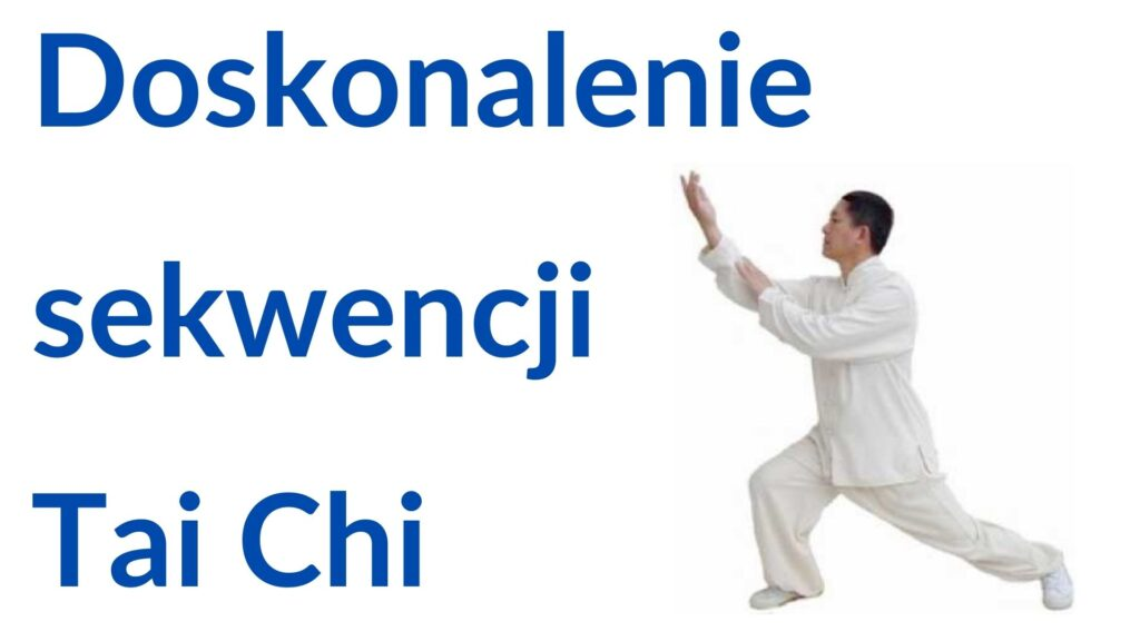 Doskonalenie sekwencji ruchów Tai Chi