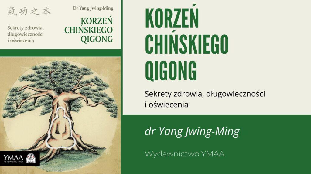 Korzeń Chińskiego Qigong – sekrety zdrowia, długowieczności i oświecenia